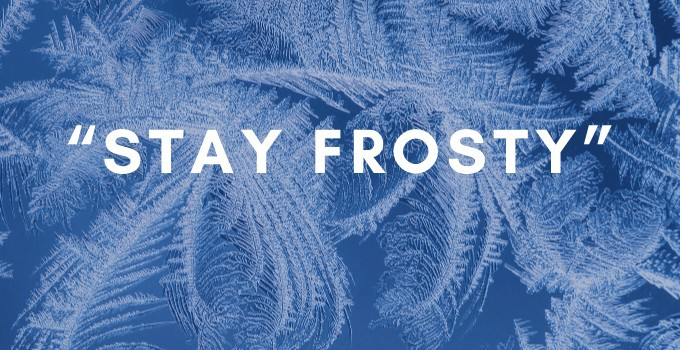 """""""Stay Frosty"""": Meaning and Examples"""