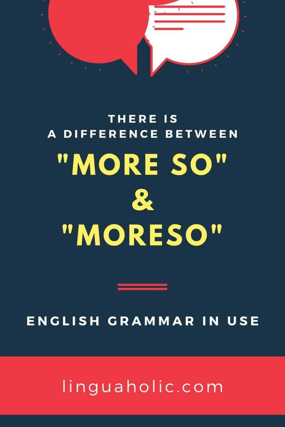 English Grammar: More so vs. moreso