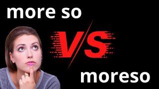 More So vs. Moreso